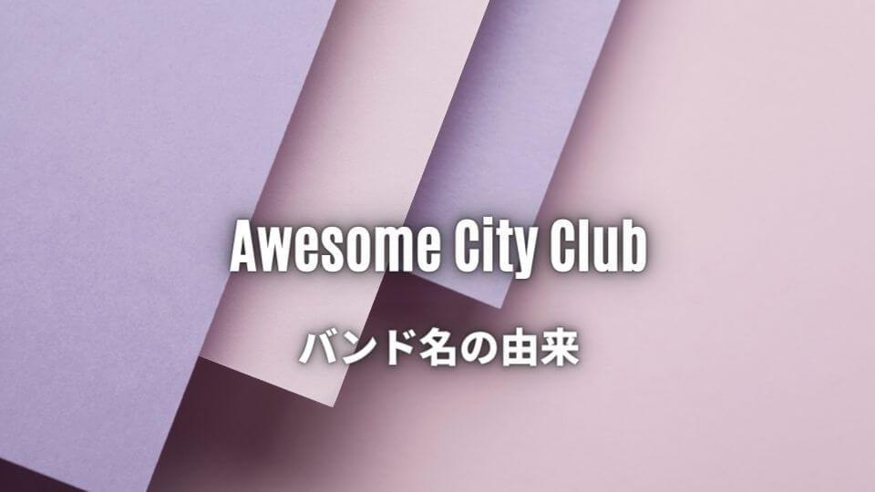 Awesome City Clubのバンド名の由来